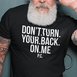 REMEMBER – T-shirt DON'T TURN YOUR BACK ON ME, white print