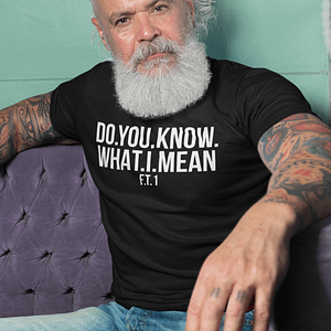 REMEMBER – T-shirt DO YOU KNOW WHAT I MEAN, white print